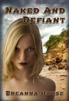 Naked and Defiant ebook by Breanna Hayse
