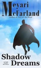 Shadow Dreams - An Eight Factors Short Story ebook by Meyari McFarland