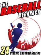 The Baseball MEGAPACK ® ebook by Zane Grey,Octavus Roy Cohen,A. Lincoln Bender,Michael Avallone,Lester Chadwick