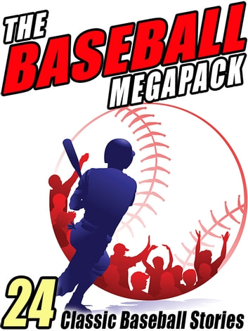 The Baseball MEGAPACK ® - 24 Classic Baseball Stories ebook by Zane Grey,Octavus Roy Cohen,A. Lincoln Bender,Michael Avallone,Lester Chadwick