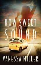 How Sweet the Sound ebook by Vanessa Miller