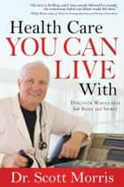 Health Care You Can Live With ebook by Susan Martins Miller,Dr. Scott Morris