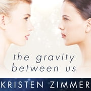 The Gravity Between Us audiobook by Kristen Zimmer