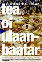 Tea of Ulaanbaatar ebooks by Christopher R. Howard