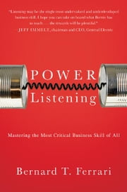 Power Listening - Mastering the Most Critical Business Skill of All ebook by Bernard T. Ferrari