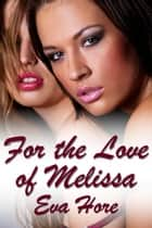 For the Love of Melissa ebook by Eva Hore