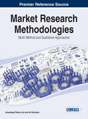 Market Research Methodologies - Multi-Method and Qualitative Approaches ebook by Amandeep Takhar-Lail, Ali Ghorbani