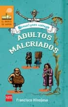 Manual para corregir adultos malcriados ebook by Francisco Hinojosa, Jazmín Velasco