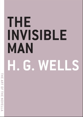 The Invisible Man - A Grotesque Romance ebook by H. G. Wells