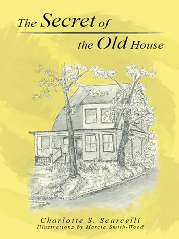 The Secret of the Old House ebook by Charlotte S. Scarcelli