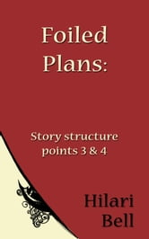 Foiled Plans: Story structure points 3 & 4 ebook by Hilari Bell