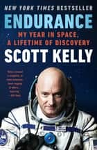 Endurance - My Year in Space, A Lifetime of Discovery ebook by Scott Kelly