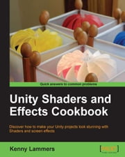 Unity Shaders and Effects Cookbook ebook by Kenny Lammers