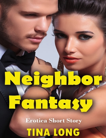 Neighbor Fantasy: Erotica Short Story ebook by Tina Long