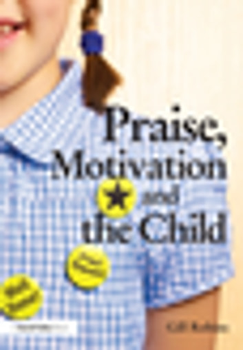 Praise, Motivation and the Child ebook by Gill Robins
