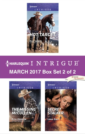 Harlequin Intrigue March 2017 - Box Set 2 of 2 - Hot Target\The Missing McCullen\Secret Stalker ebook by Elle James,Rita Herron,Lena Diaz