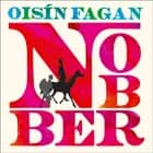 Nobber - 'A bloody and brilliant first novel' audiobook by Oisín Fagan