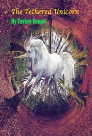 The Tethered Unicorn ebook by Tarian Green