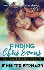 Finding Chris Evans: The Hotshot Edition ebook by Jennifer Bernard
