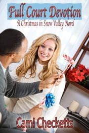 Full Court Devotion - A Christmas in Snow Valley Romance ebook by Cami Checketts
