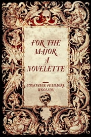 For the Major: A Novelette ebook by Constance Fenimore Woolson