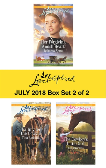 Harlequin Love Inspired July 2018 - Box Set 2 of 2 - Her Forgiving Amish Heart\Falling for the Cowgirl\The Cowboy's Little Girl eBook by Rebecca Kertz,Tina Radcliffe,Kat Brookes
