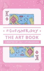 GoFishFriday: The Art Book ebook by CatchphraseDan