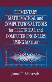 Elementary Mathematical and Computational Tools for Electrical and Computer Engineers Using MATLAB ebook by Manassah, Jamal T.