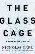 The Glass Cage: How Our Computers Are Changing Us ebook by Nicholas Carr