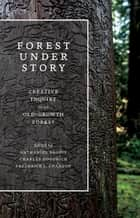 Forest Under Story ebook by Nathaniel Brodie,Charles Goodrich,Frederick J. Swanson