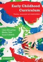 Early Childhood Curriculum - Planning, Assessment, and Implementation ebook by Professor Claire McLachlan, Marilyn  Fleer, Susan Edwards