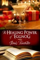 The Healing Power of Eggnog ebook by Jamie Fessenden