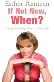 If Not Now, When? ebook by Esther Rantzen