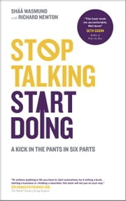 Stop Talking, Start Doing - A Kick in the Pants in Six Parts ebook by Shaa Wasmund,Richard Newton