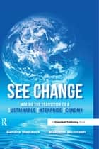 SEE Change - Making the Transition to a Sustainable Enterprise Economy ebook by Sandra Waddock, Malcolm McIntosh