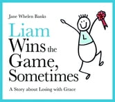 Liam Wins the Game, Sometimes - A Story about Losing with Grace ebook by Jane Whelen-Banks