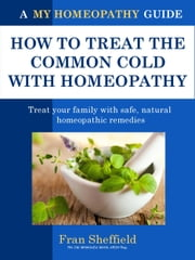 How to Treat the Common Cold with Homeopathy ebook by Fran Sheffield