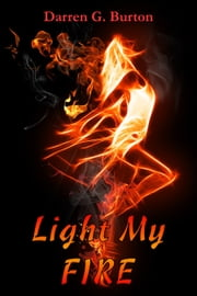 Light My Fire ebook by Darren G. Burton