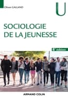 Sociologie de la jeunesse - 6e éd. ebook by Olivier Galland