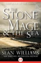 The Stone Mage & the Sea ebook by Sean Williams