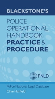 Blackstone's Police Operational Handbook: Practice and Procedure ebook by Clive Harfield