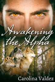 Awakening the Alpha ebook by Carolina Valdez