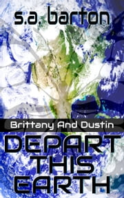 Brittany And Dustin Depart This Earth ebook by S. A. Barton