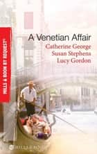 A Venetian Affair: A Venetian Passion / In the Venetian's Bed / A Family For Keeps (Mills & Boon By Request) ebook by Catherine George, Susan Stephens, Lucy Gordon
