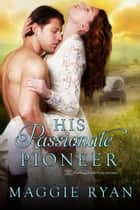 His Passionate Pioneer ebook by Maggie Ryan