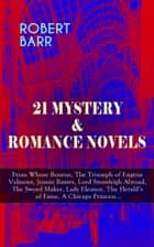 21 MYSTERY & ROMANCE NOVELS - From Whose Bourne, The Triumph of Eugéne Valmont, Jennie Baxter, Lord Stranleigh Abroad, The Sword Maker, Lady Eleanor, The Herald's of Fame, A Chicago Princess... ebook by Robert Barr