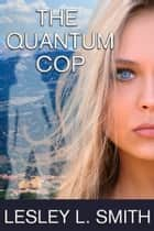 The Quantum Cop ebook by Lesley L. Smith