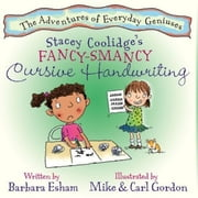 Stacey Coolidge's Fancy Smancy Cursive Handwriting (Reading Rockets Recommended, Parents' Choice Award Winner) - A Story about Creativity and Intelligence ebook by Barbara Esham