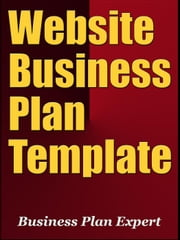Website Business Plan Template (Including 6 Special Bonuses) ebook by Business Plan Expert