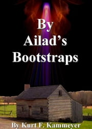 By Ailad's Bootstraps ebook by Kurt F. Kammeyer